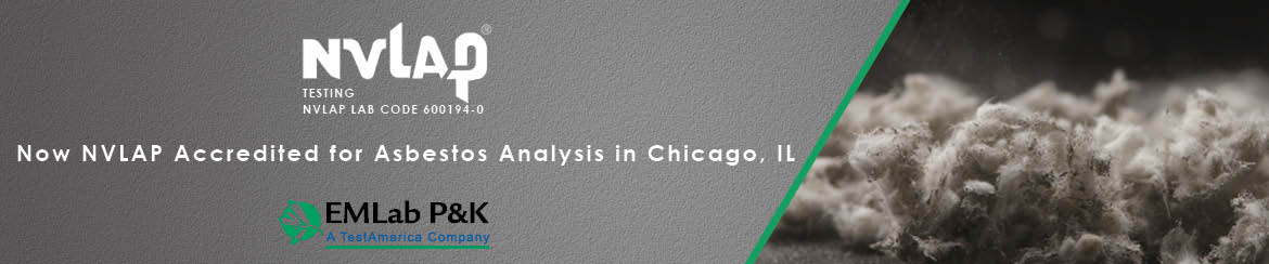 EMLab P&K's Chicago, IL Laboratory is now Accredited for Asbestos Analysis through NVLAP